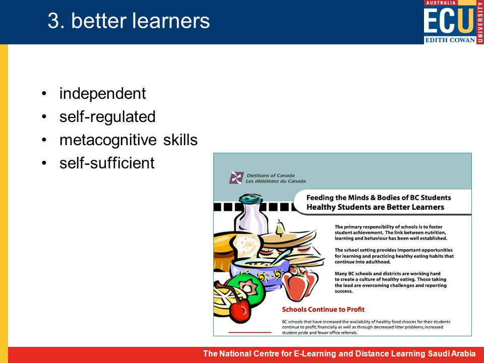 The National Centre for E-Learning and Distance Learning Saudi Arabia 3. better learners independent self-regulated metacognitive skills self-sufficie