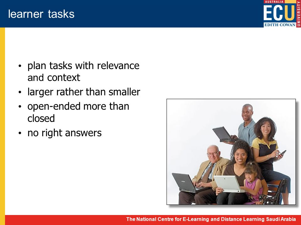 The National Centre for E-Learning and Distance Learning Saudi Arabia learner tasks plan tasks with relevance and context larger rather than smaller open-ended more than closed no right answers