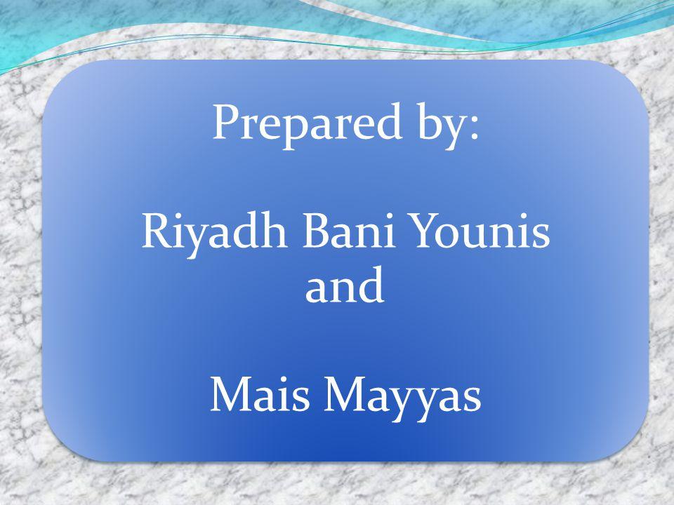 Prepared by: Riyadh Bani Younis and Mais Mayyas