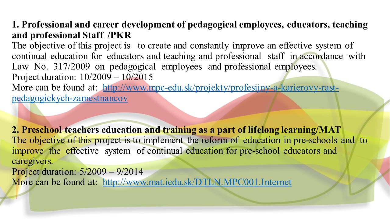 1. Professional and career development of pedagogical employees, educators, teaching and professional Staff /PKR The objective of this project is to c