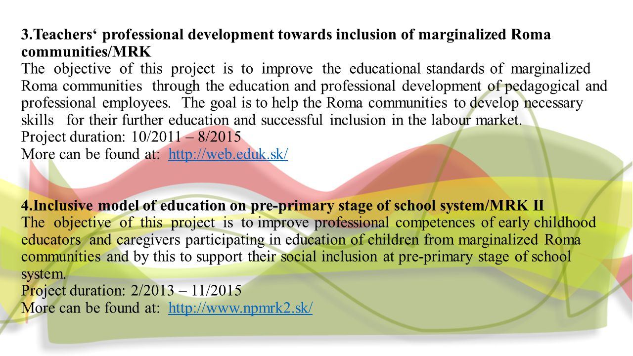 3.Teachers' professional development towards inclusion of marginalized Roma communities/MRK The objective of this project is to improve the educational standards of marginalized Roma communities through the education and professional development of pedagogical and professional employees.