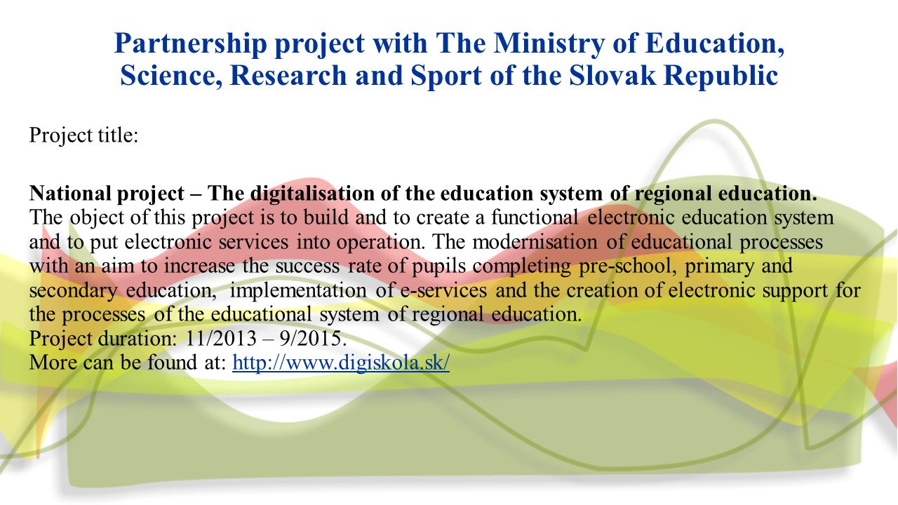 Partnership project with The Ministry of Education, Science, Research and Sport of the Slovak Republic Project title: National project – The digitalisation of the education system of regional education.