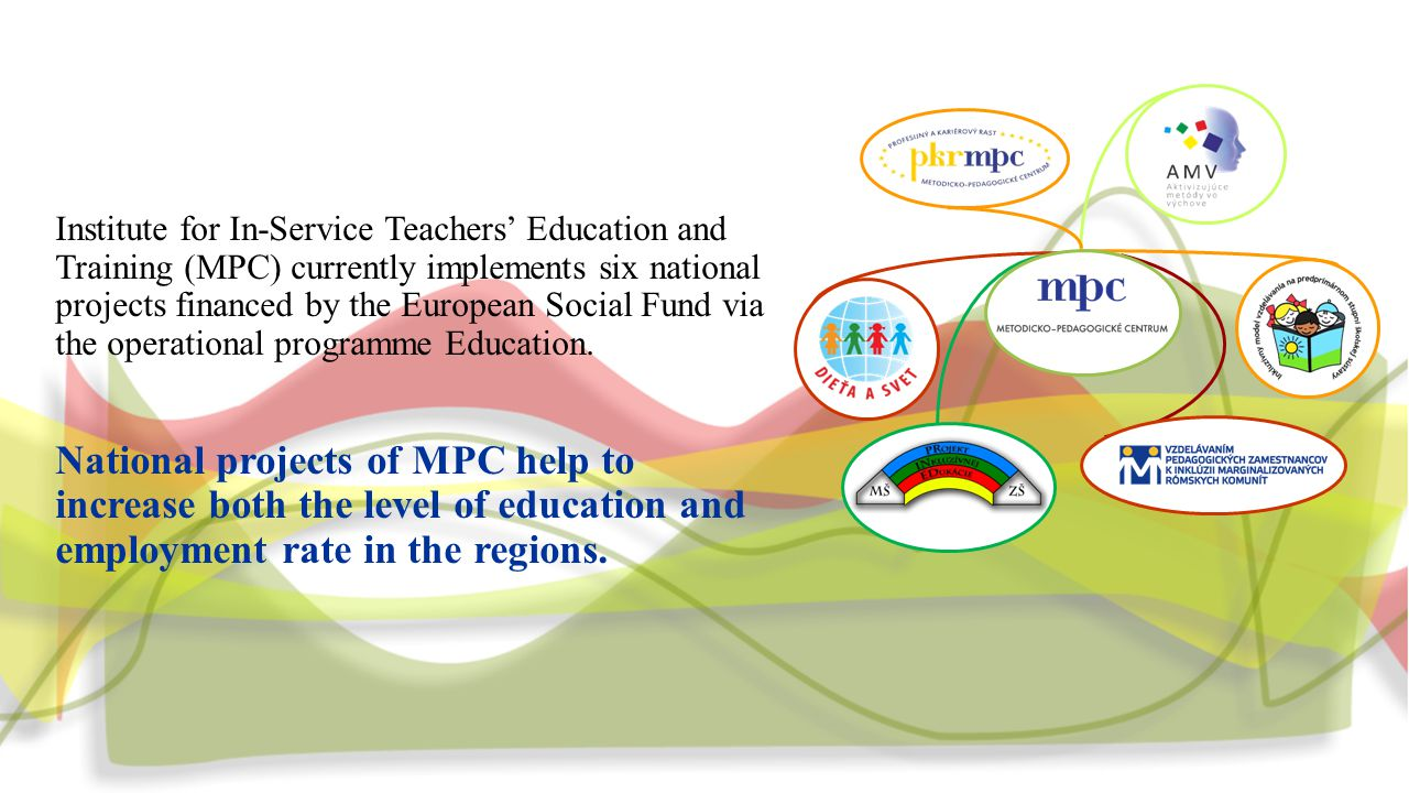 Institute for In-Service Teachers' Education and Training (MPC) currently implements six national projects financed by the European Social Fund via the operational programme Education.