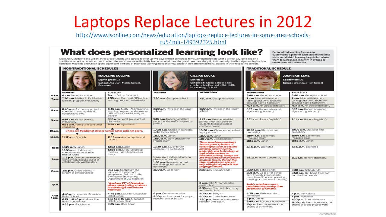 Laptops Replace Lectures in 2012 http://www.jsonline.com/news/education/laptops-replace-lectures-in-some-area-schools- ru54mlr-149392325.html http://www.jsonline.com/news/education/laptops-replace-lectures-in-some-area-schools- ru54mlr-149392325.html