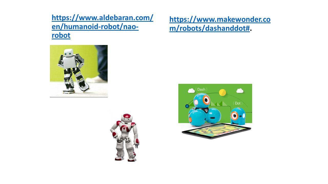 https://www.aldebaran.com/ en/humanoid-robot/nao- robot https://www.makewonder.co m/robots/dashanddot#https://www.makewonder.co m/robots/dashanddot#.