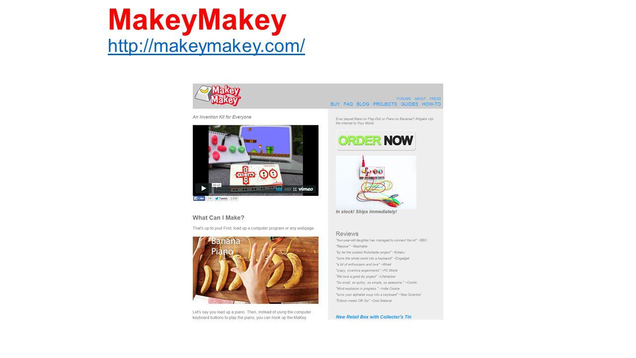 MakeyMakey http://makeymakey.com/ http://makeymakey.com/