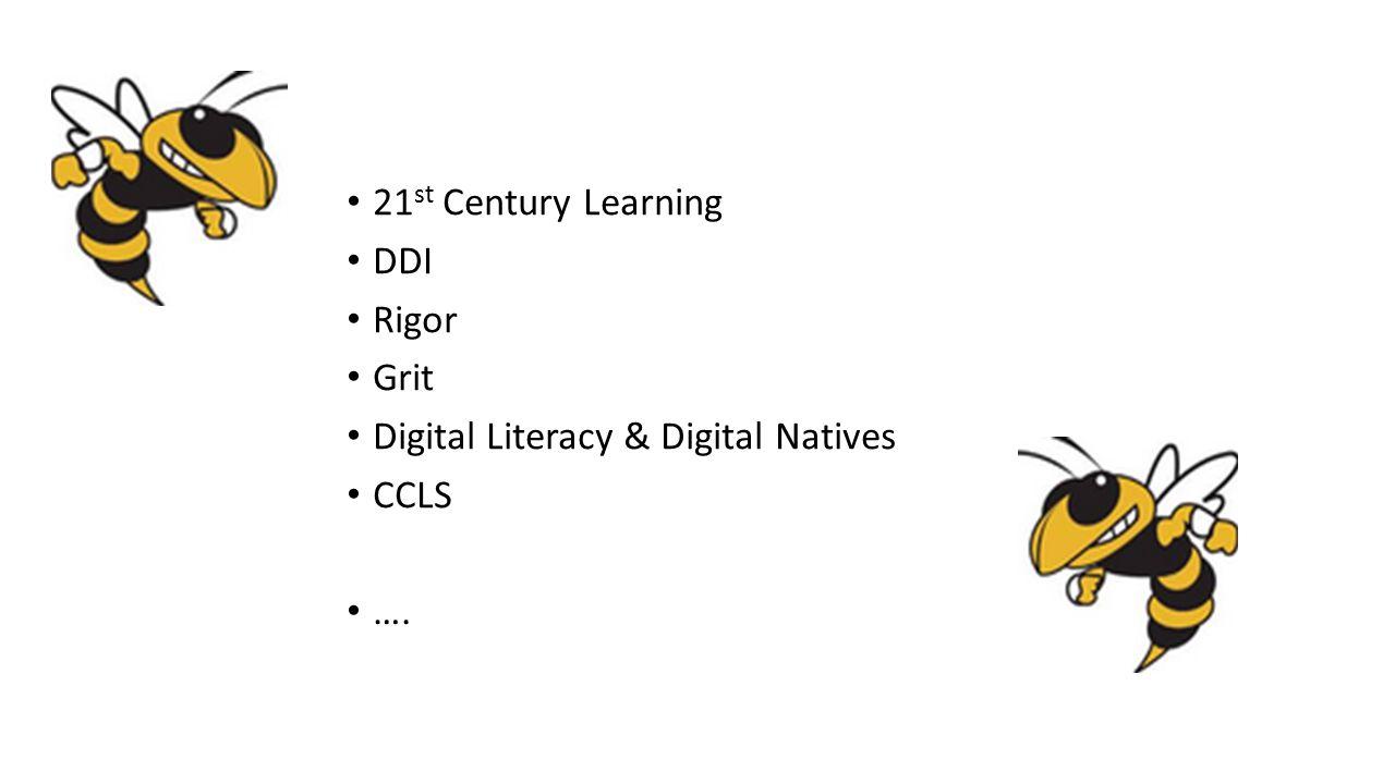 21 st Century Learning DDI Rigor Grit Digital Literacy & Digital Natives CCLS ….
