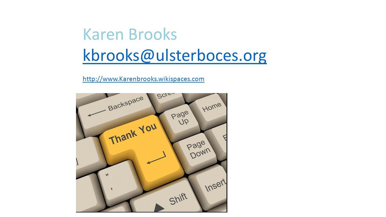 Karen Brooks kbrooks@ulsterboces.org kbrooks@ulsterboces.org http://www.Karenbrooks.wikispaces.com