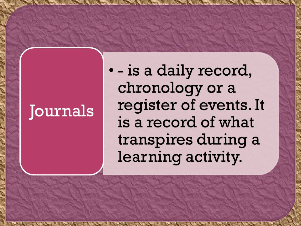 - is a daily record, chronology or a register of events.