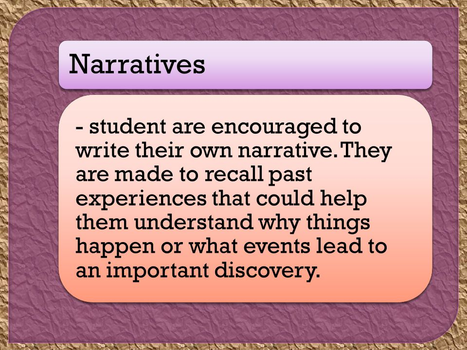 Narratives - student are encouraged to write their own narrative.