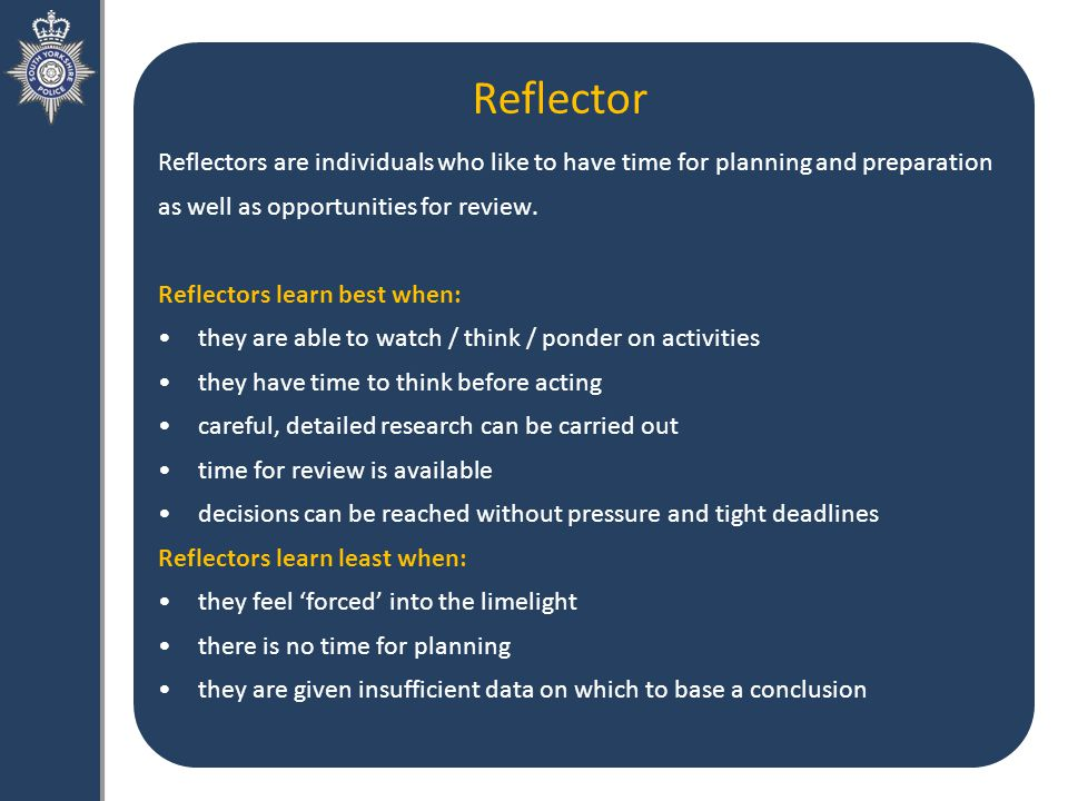 Reflector Reflectors are individuals who like to have time for planning and preparation as well as opportunities for review.