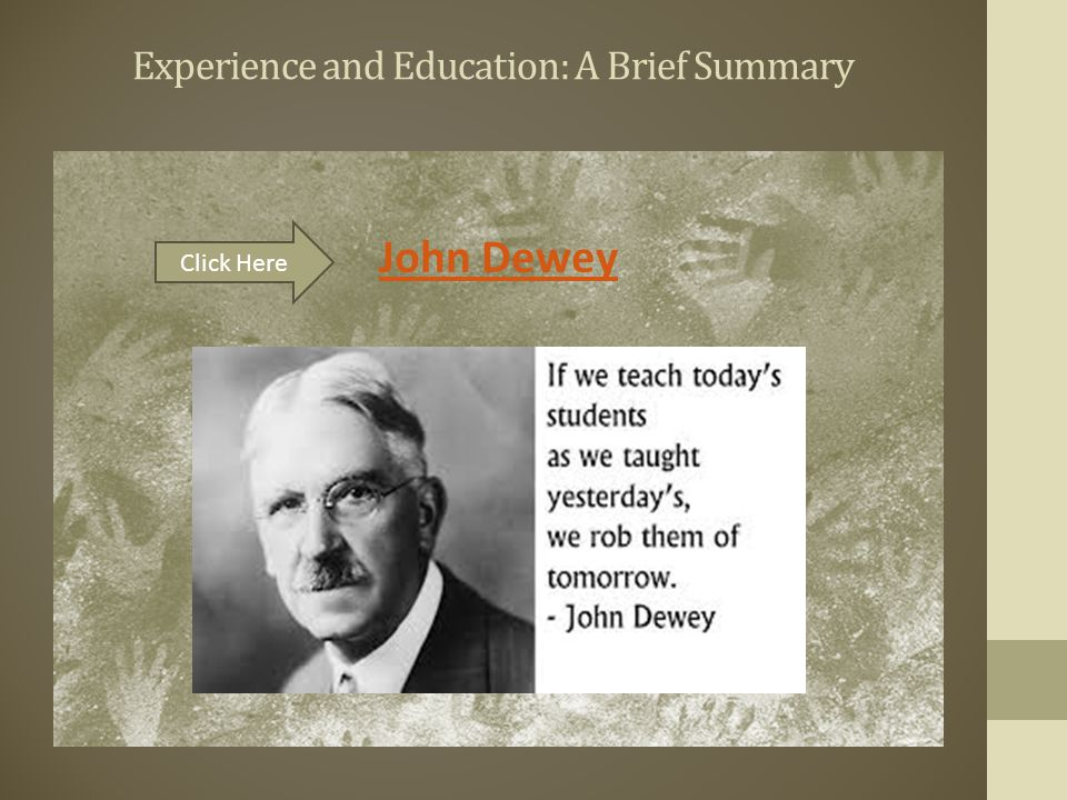 Experience and Education: A Brief Summary Click Here John Dewey