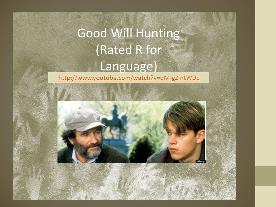 http://www.youtube.com/watch?v=qM-gZintWDc Good Will Hunting (Rated R for Language)