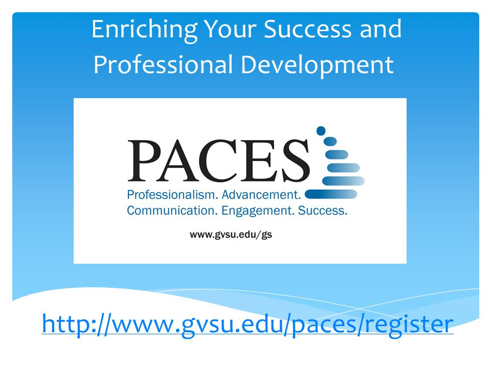http://www.gvsu.edu/paces/register Enriching Your Success and Professional Development