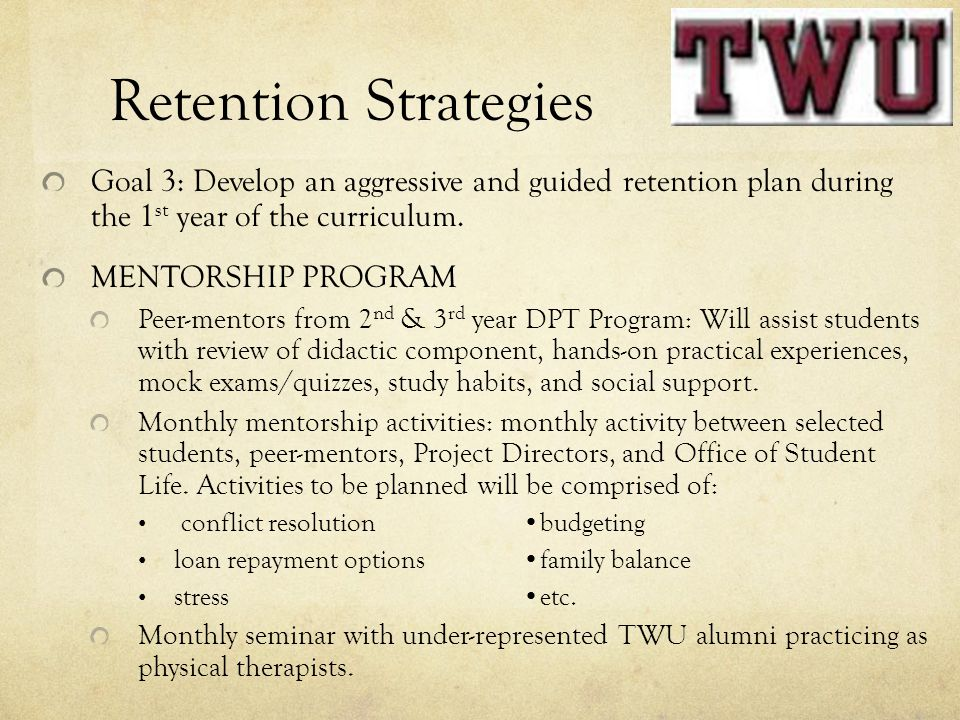 Retention Strategies Goal 3: Develop an aggressive and guided retention plan during the 1 st year of the curriculum.