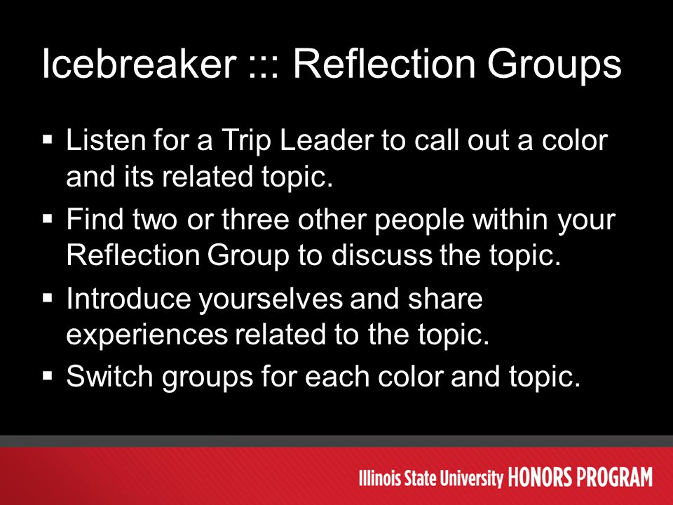 Icebreaker ::: Reflection Groups  Listen for a Trip Leader to call out a color and its related topic.