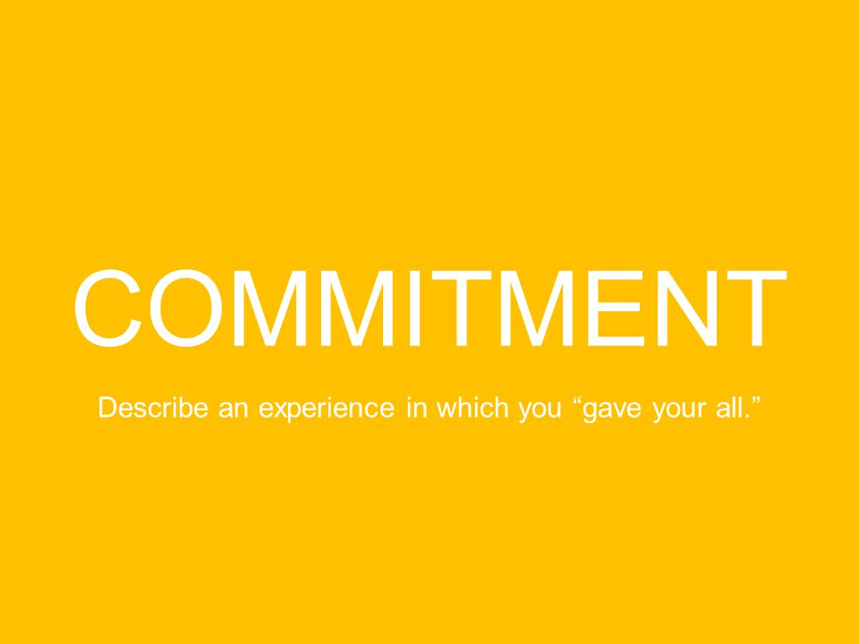 COMMITMENT Describe an experience in which you gave your all.