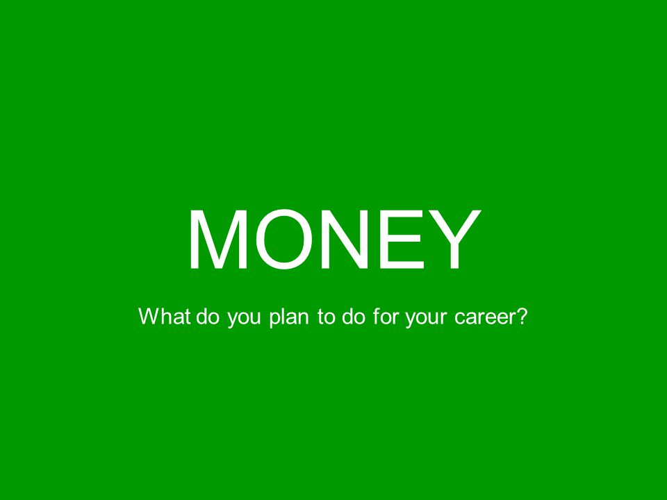 MONEY What do you plan to do for your career