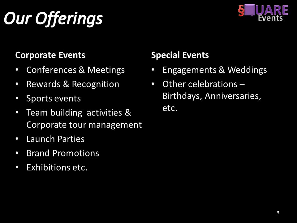 Corporate Events Conferences & Meetings Rewards & Recognition Sports events Team building activities & Corporate tour management Launch Parties Brand Promotions Exhibitions etc.