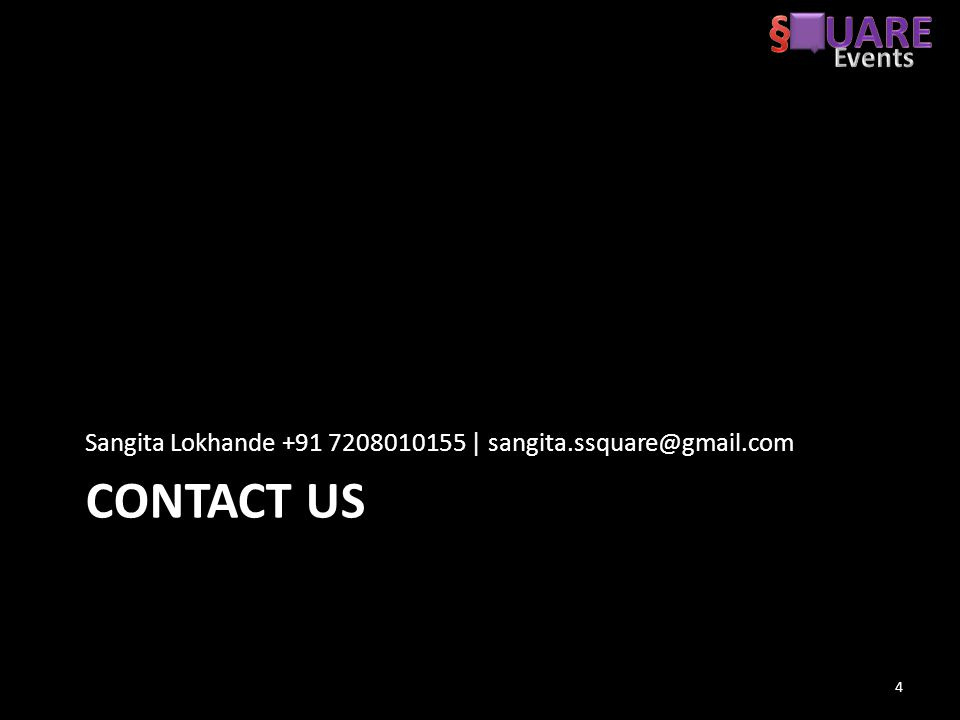 CONTACT US Sangita Lokhande +91 7208010155 | sangita.ssquare@gmail.com 4