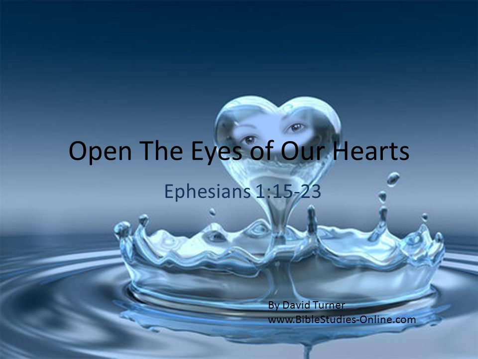 Ephesians 1:15-23 Open The Eyes of Our Hearts By David Turner www.BibleStudies-Online.com