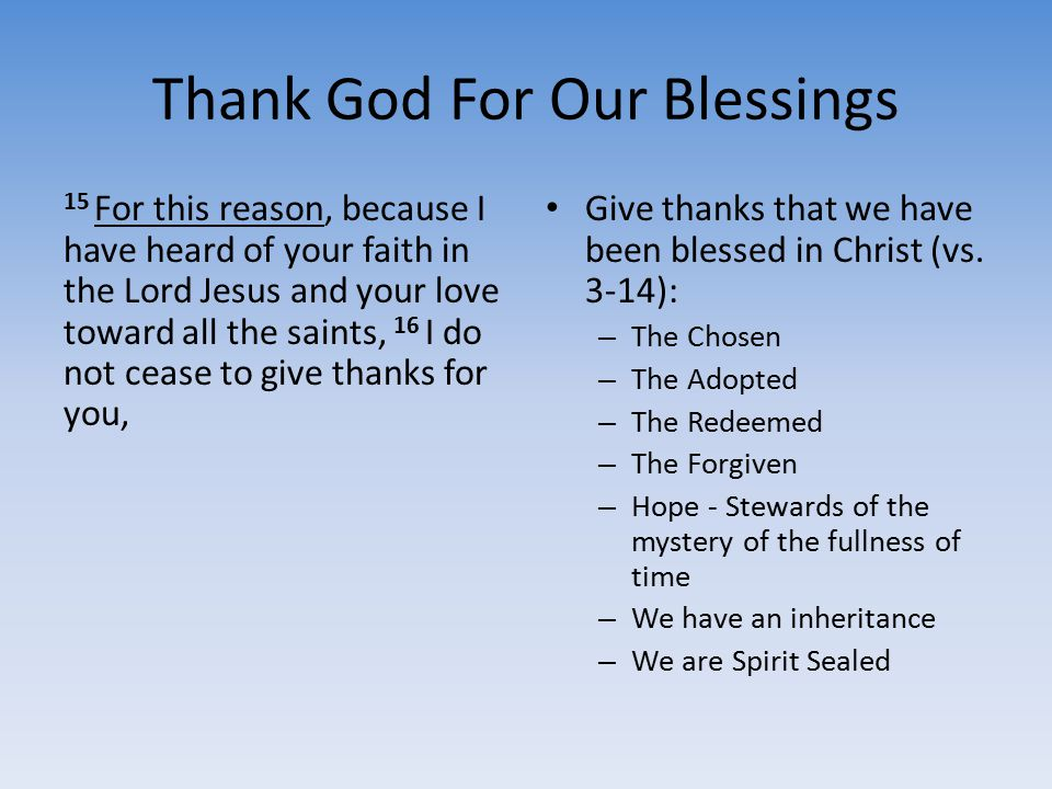 Thank God For Our Blessings 15 For this reason, because I have heard of your faith in the Lord Jesus and your love toward all the saints, 16 I do not