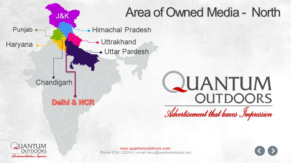 www.quantumoutdoors.com Phone: 0184 - 2220141 | e-mail: tanuj@quantumoutdoors.com Area of Owned Media - North Punjab Haryana Himachal Pradesh  Chandigarh  Uttar Pardesh Uttrakhand J&K