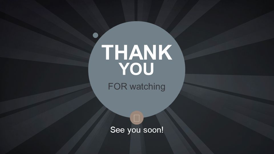 See you soon! YOU THANK FOR watching 