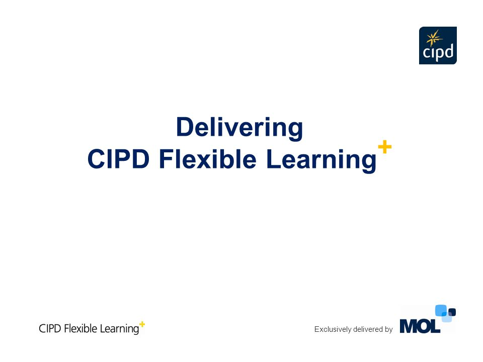 Delivering CIPD Flexible Learning +