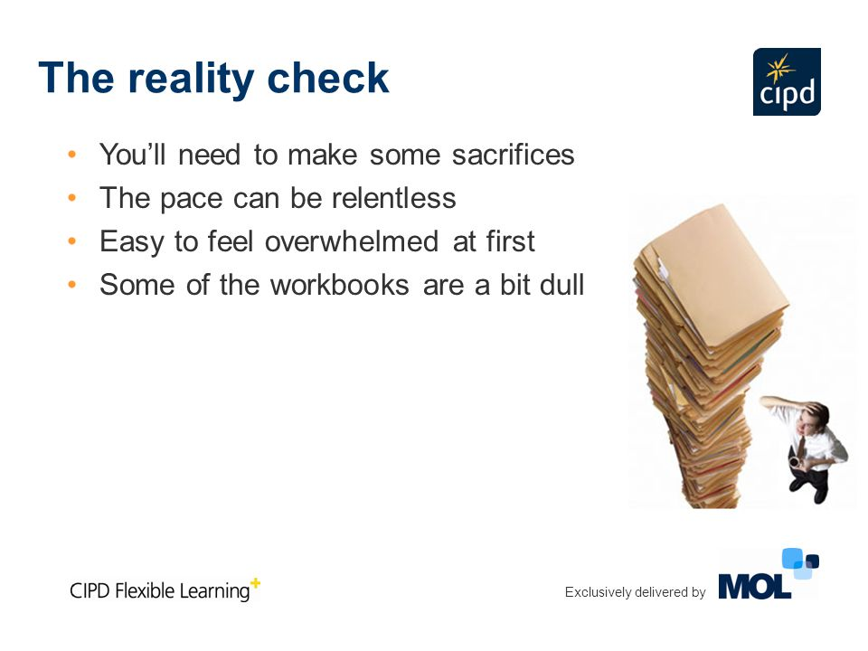 The reality check You'll need to make some sacrifices The pace can be relentless Easy to feel overwhelmed at first Some of the workbooks are a bit dull Exclusively delivered by