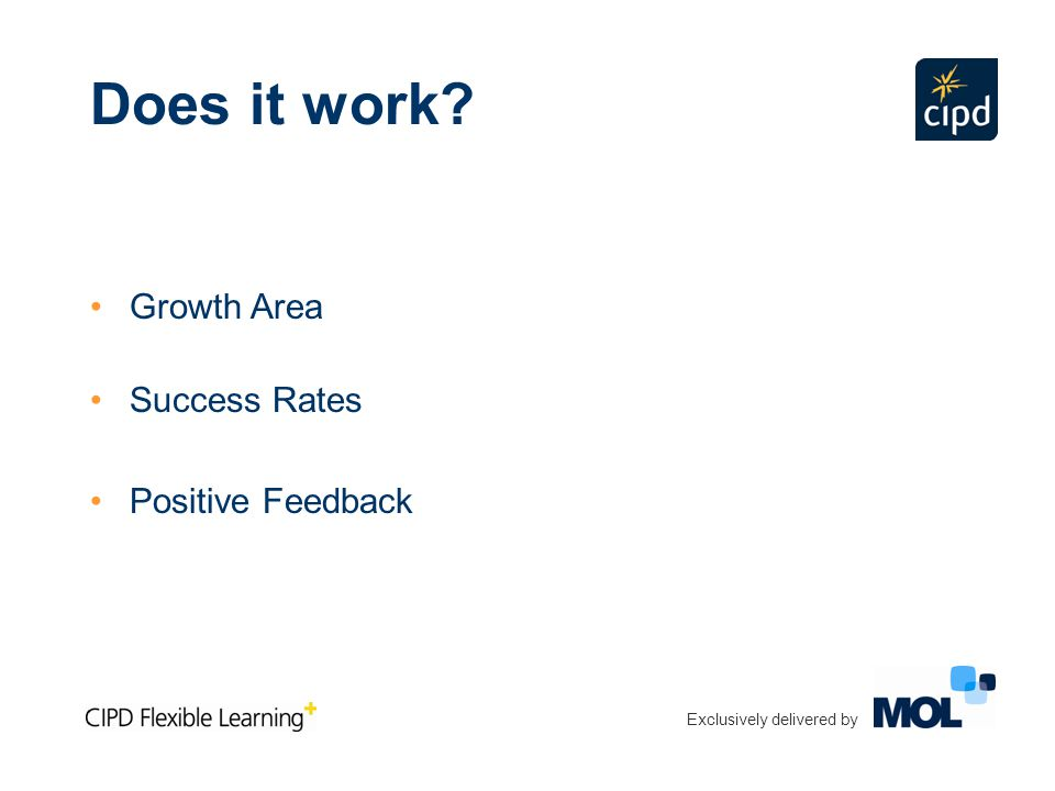 Exclusively delivered by Does it work? Growth Area Success Rates Positive Feedback