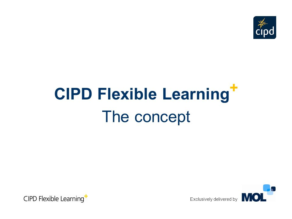 Exclusively delivered by CIPD Flexible Learning + The concept