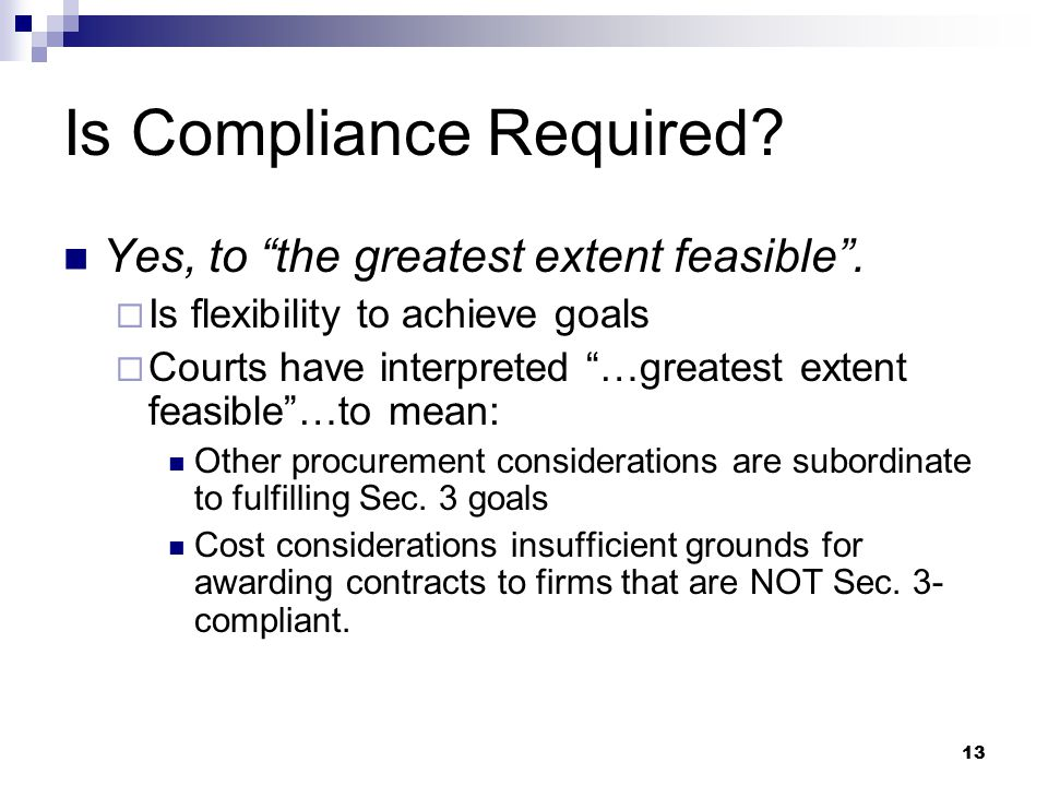 13 Is Compliance Required. Yes, to the greatest extent feasible .