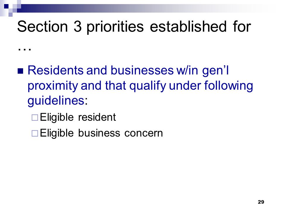 29 Section 3 priorities established for … Residents and businesses w/in gen'l proximity and that qualify under following guidelines:  Eligible resident  Eligible business concern