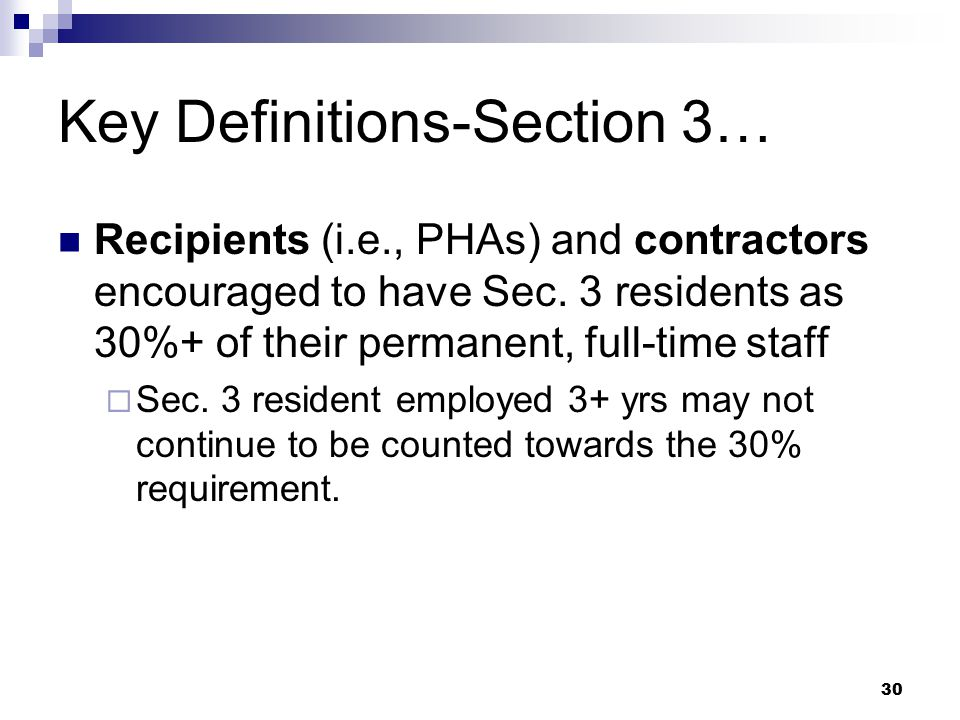 30 Key Definitions-Section 3… Recipients (i.e., PHAs) and contractors encouraged to have Sec.