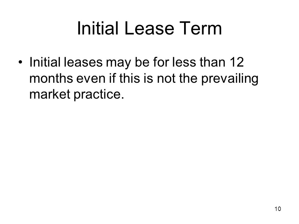 Initial leases may be for less than 12 months even if this is not the prevailing market practice.