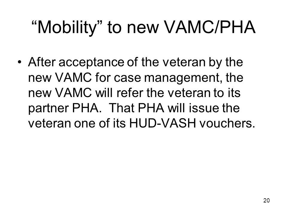 Mobility to new VAMC/PHA After acceptance of the veteran by the new VAMC for case management, the new VAMC will refer the veteran to its partner PHA.