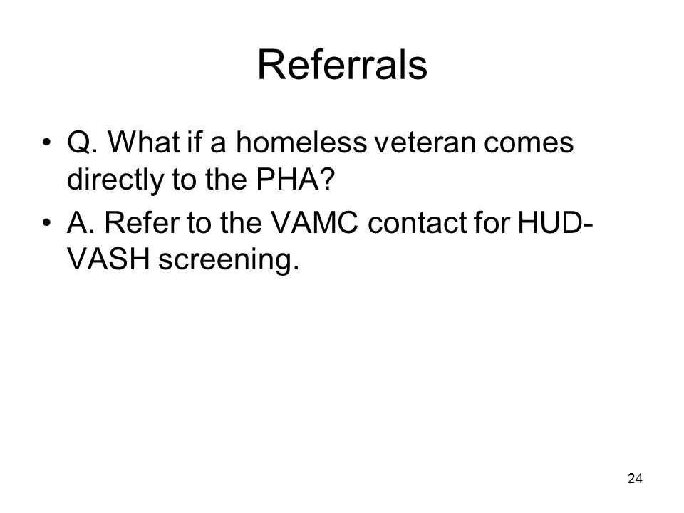 Referrals Q. What if a homeless veteran comes directly to the PHA.