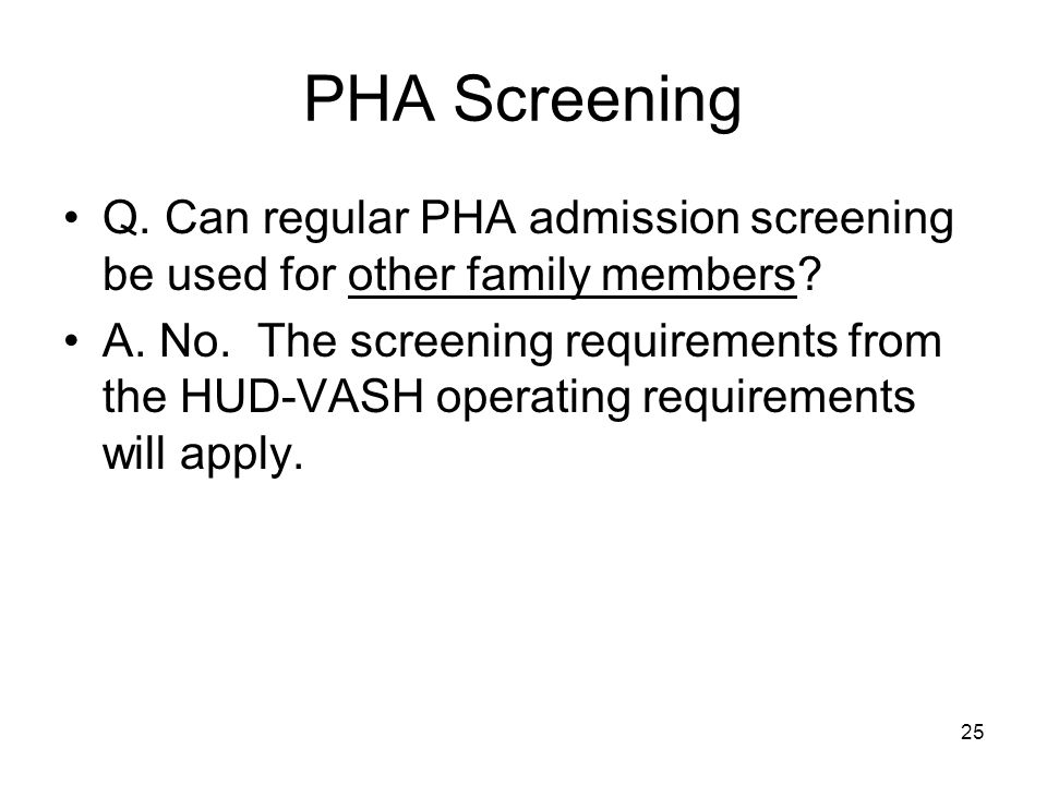 PHA Screening Q. Can regular PHA admission screening be used for other family members.