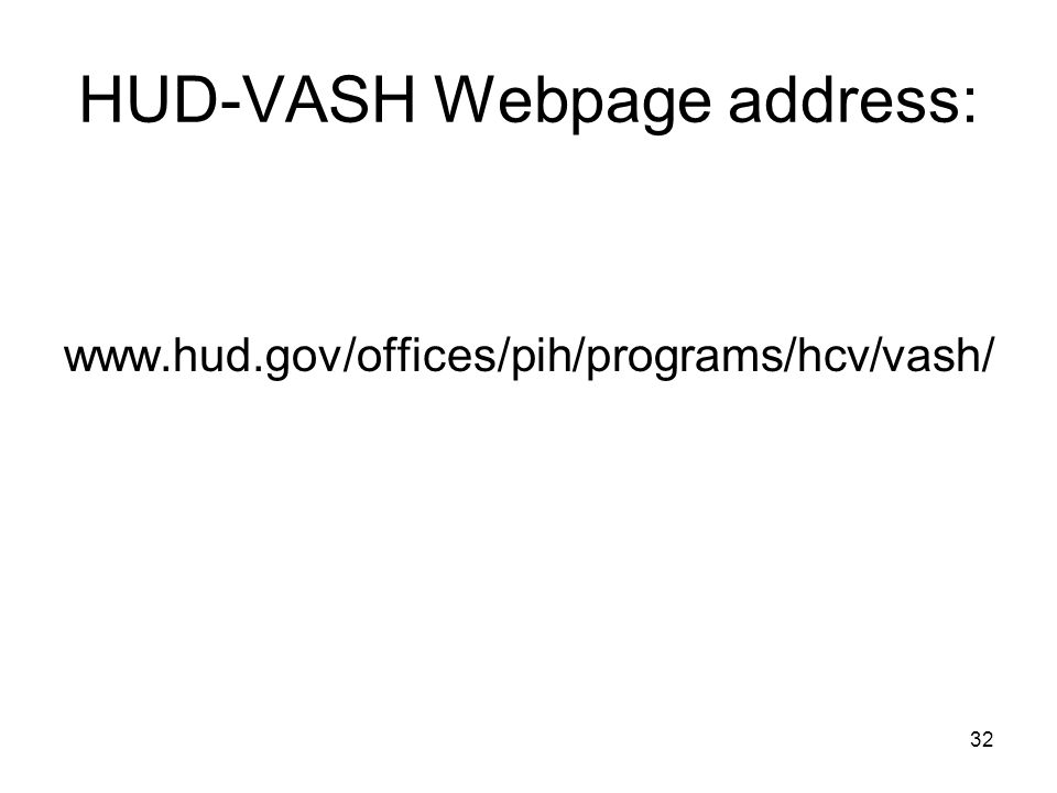 HUD-VASH Webpage address: www.hud.gov/offices/pih/programs/hcv/vash/ 32