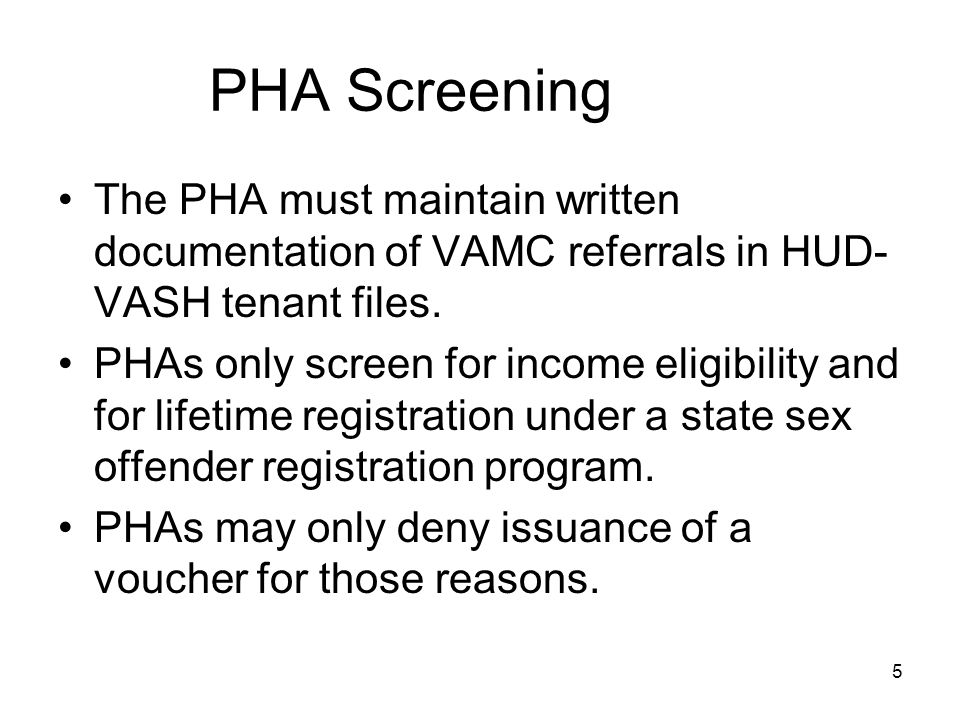 PHA Screening The PHA must maintain written documentation of VAMC referrals in HUD- VASH tenant files.