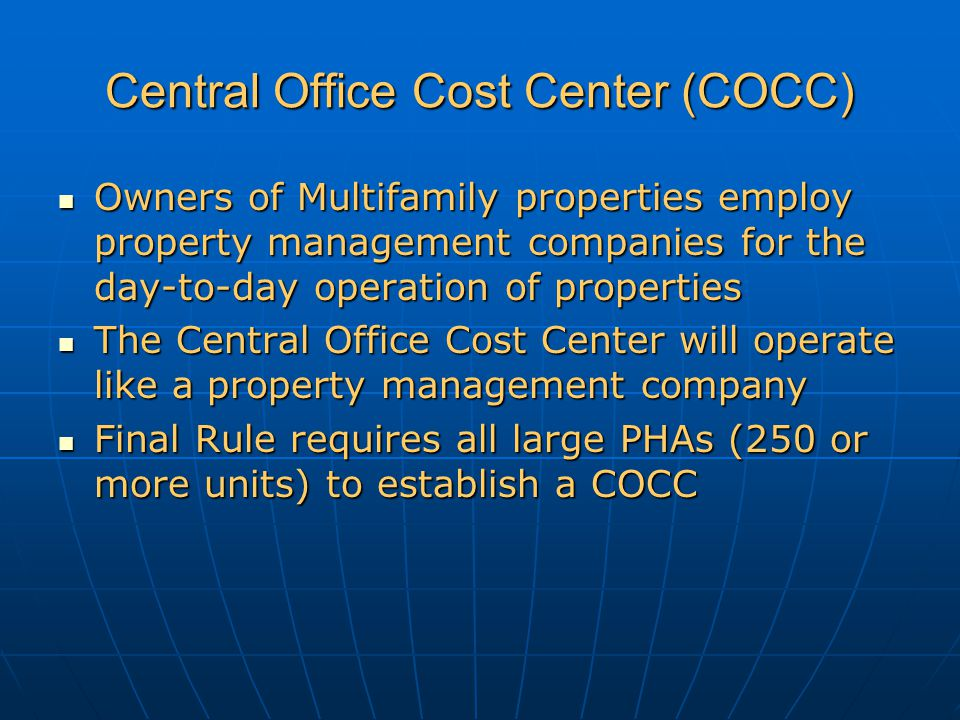 Central Office Cost Center Business unit within the PHA that earns income from fees and/or by overseeing other business activity Business unit within the PHA that earns income from fees and/or by overseeing other business activity Simplifies administrative requirements Simplifies administrative requirements Provides greater flexibility to support mission of PHA Provides greater flexibility to support mission of PHA