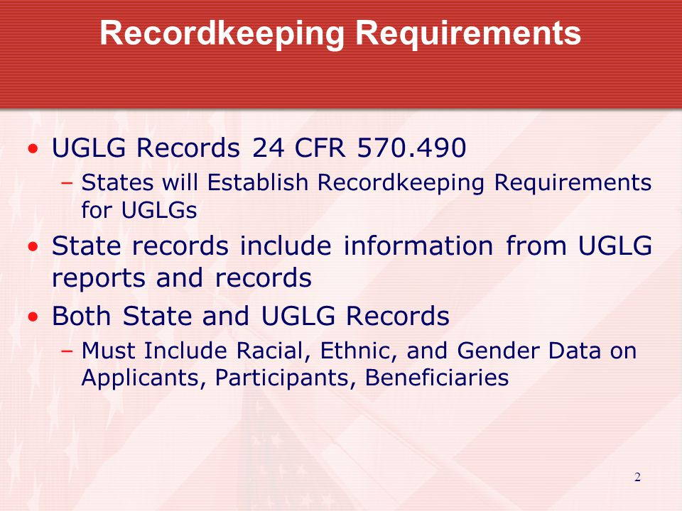 3 Recordkeeping Absolutely critical to establish good record keeping system Records are the only method of verifying compliance with the program requirements All records must be retained for the period of time designated by the state from the application through the certification of closeout
