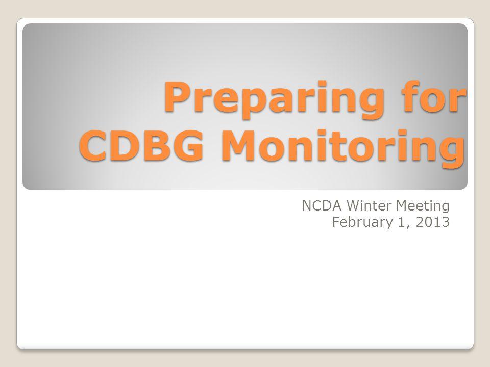 Preparing for CDBG Monitoring NCDA Winter Meeting February 1, 2013
