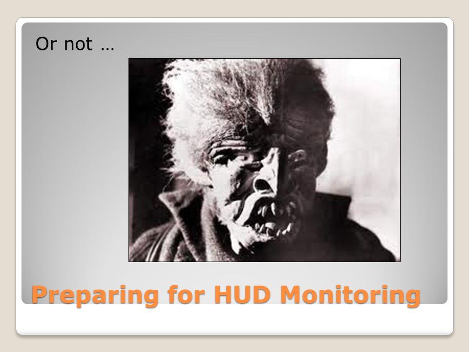 Preparing for HUD Monitoring Or not …