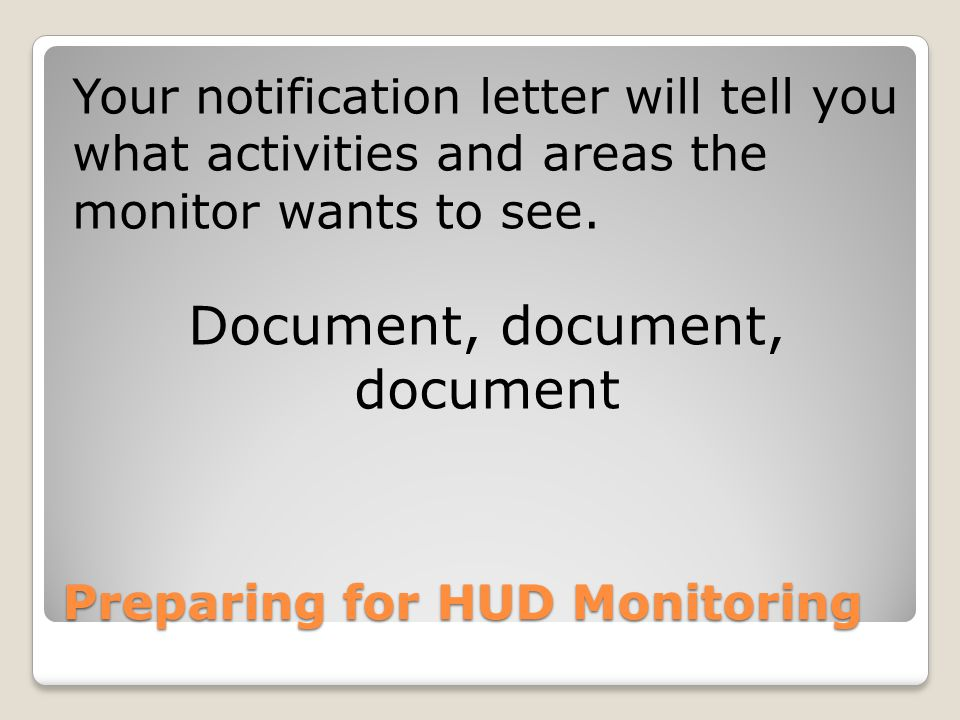 Preparing for HUD Monitoring Your notification letter will tell you what activities and areas the monitor wants to see.