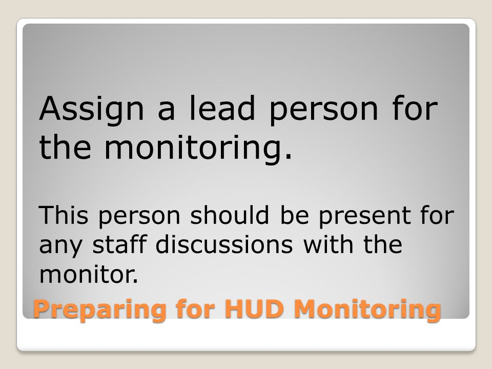 Preparing for HUD Monitoring Assign a lead person for the monitoring.