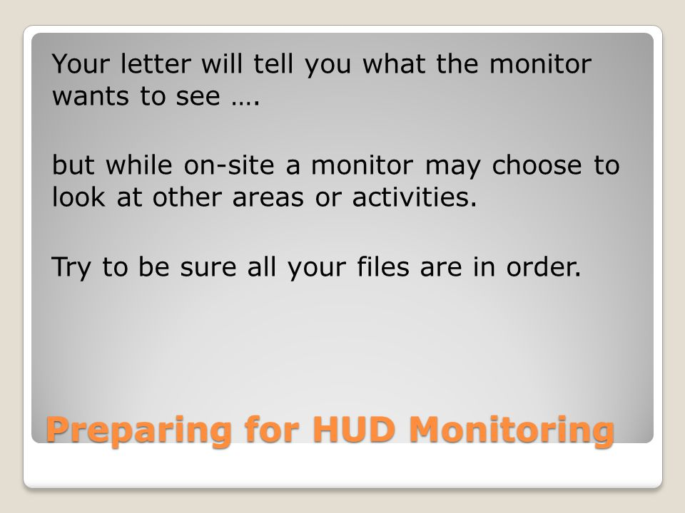 Preparing for HUD Monitoring Your letter will tell you what the monitor wants to see ….
