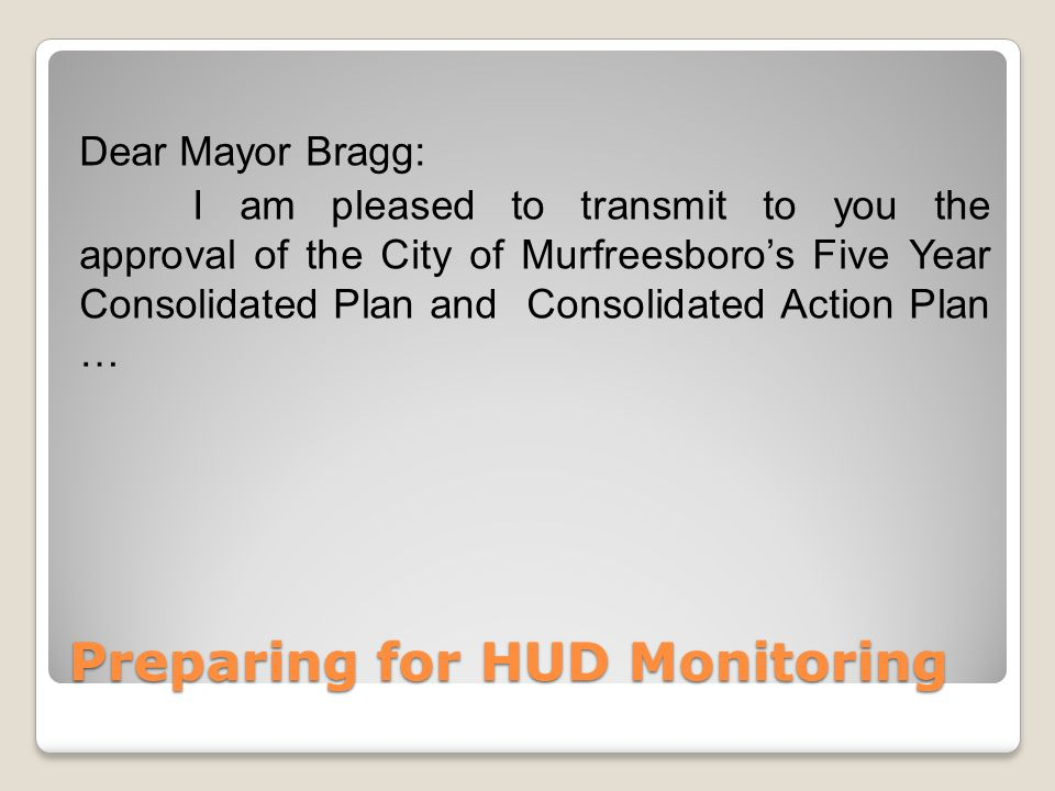 Preparing for HUD Monitoring Dear Mayor Bragg: I am pleased to transmit to you the approval of the City of Murfreesboro's Five Year Consolidated Plan and Consolidated Action Plan …