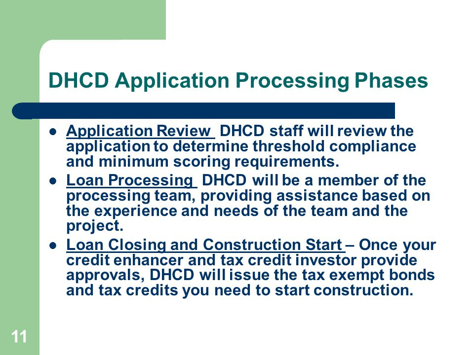 11 DHCD Application Processing Phases Application Review DHCD staff will review the application to determine threshold compliance and minimum scoring requirements.
